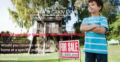 New Discovery Reveals How To Name your Selling Price! Would you consider selling your home at a specific price? Sign up to receive an alert if a buyer is interested. http://nickandcindydavis.nameyoursellingprice.com/name_your_price/index