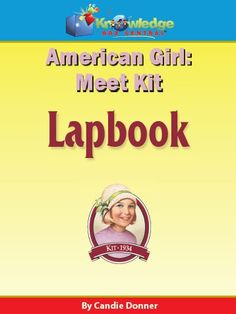 American Girl - Meet Kit Lapbook - Knowledge Box Central |  | All Lapbooks | Literature & Grammar | Government & History | Children's Books | American GirlCurrClick Excited to find this since I am doing American History with my youngest this year!
