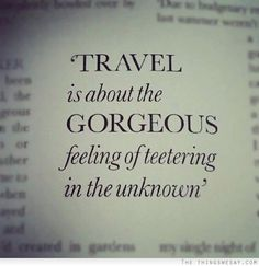 Quote on travel: Travel is about the gorgeous feeling of teetering in the unknown by french_violet