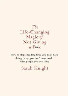 The Life-Changing Magic of Not Giving a F**k | Sarah Knight
