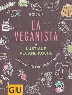 La Veganista: Lust auf vegane Küche von Nicole Just - unkomplizierten Gerichte für den veganen Alltag