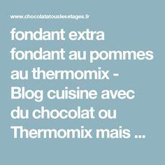fondant extra fondant au pommes au thermomix - Blog cuisine avec du chocolat ou Thermomix mais pas que