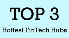 Which Are the Top 3 Hottest FinTech Hubs Worldwide?
