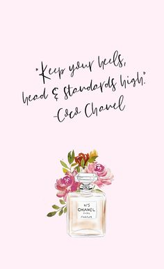 """keep your heels, head and standards high."""" Coco Chanel"""