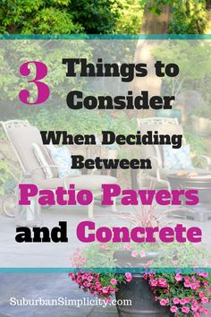 Doing a yard makeover is a big decision.  Here are 3 things to consider when deciding between patio pavers and concrete. | Backyard ideas