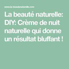 La beauté naturelle: DIY: Crème de nuit naturelle qui donne un résultat bluffant !