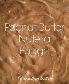 Peanut Butter Nutella Fudge - YUM! - Women Living Well