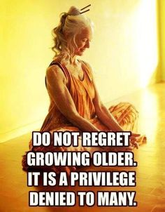 Do not regret growing old
