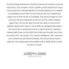 """Joseph Lewis - """"To list all the great discoveries in the field of science and medicine during the..."""". death, science, intelligence, pain, nature, evolution, drugs, biology, medicine, cruelty, plan, torture, mockery, disease, labor, helplessness, discoveries, burden, cure, aspirin, insulin, penicillin"""