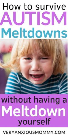 How to Survive Autism Meltdowns Without Having A Meltdown Yourself
