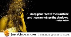 """""""Keep your face to the sunshine and you cannot see the shadows. Helen Keller, This Is Us Quotes, Smile Quotes, Picture Quotes, Shadows, Best Quotes, Sunshine, Face, Pictures"""