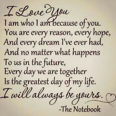 "Love this quote! It's exactly how I feel about my husband!  Love love love the movie, ""The Notebook""."