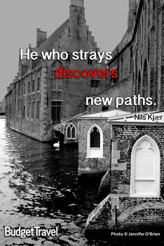 """""""He who strays discovers new paths."""""""