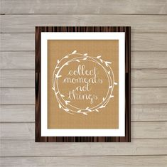 Collect Moments Not Things Wall Art Printable- 8x10- Burlap Rustic Barn Cottage Style Jute Natural Instant Download Home Living Room Decor on Etsy, $6.36