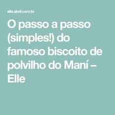O passo a passo (simples!) do famoso biscoito de polvilho do Maní – Elle