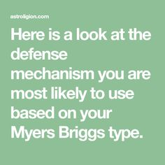Here is a look at the defense mechanism you are most likely to use based on your Myers Briggs type.