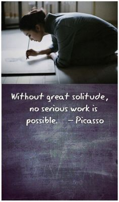 Picasso — 'Without great solitude, no serious work is possible.' Visit: cutewpthemes.com