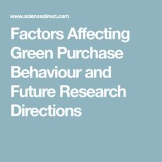 Factors Affecting Green Purchase Behaviour and Future Research Directions