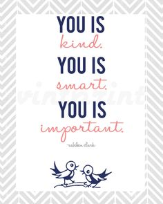 "You is kind smart important ""The Help"" Art Print the help Cute Quotes, Great Quotes, Funny Quotes, The Help Quotes, Quotes To Live By, Love Words, Beautiful Words, Motivational Quotes, Inspirational Quotes"