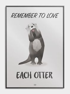"""Kærligheds plakat - """"Remember to love each otter"""" plakaten Nostalgic Pictures, Open When Letters, Poster Pictures, Otters, Wise Words, Haha, Joker, Sayings, Quotes"""