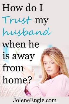 How Do I Trust My Husband When He is Away from Home?