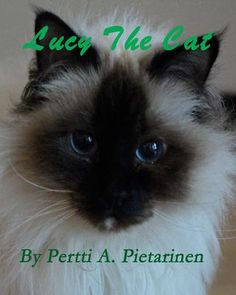 Lucy The Cat:    Lucy The Cat is a 5-Star book for kids and cat lovers. It's a charming story about Lucy, the curious, cute Sacred Birman cat.   Especially cat lovers
