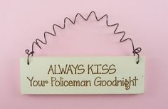 LITTLE+SIGN+Always+Kiss+Your+Policeman+by+CraftCreationsEtsy,+$6.95