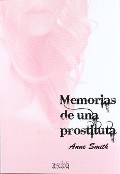 Memorias de una prostituta (Anecdota (sepha)) de Anne Smith, http://www.amazon.es/gp/product/8493992720/ref=cm_sw_r_pi_alp_4x6rrb1T45X3T