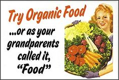 "Try Organic Food....or as your parents called it, ""Food"""