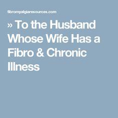 » To the Husband Whose Wife Has a Fibro & Chronic Illness