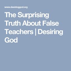 The Surprising Truth About False Teachers | Desiring God