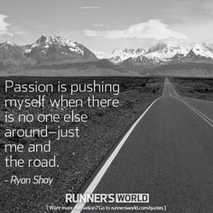 """""""Passion is pushing myself when there is no one else around, just me and the road"""""""