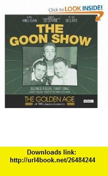The Goon Show Series Four, Part One The Golden Age of BBC Radio Comedy (9781408467718) Spike Milligan, Peter Sellers, Harry Secombe , ISBN-10: 1408467712  , ISBN-13: 978-1408467718 ,  , tutorials , pdf , ebook , torrent , downloads , rapidshare , filesonic , hotfile , megaupload , fileserve