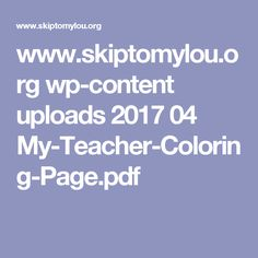 www.skiptomylou.org wp-content uploads 2017 04 My-Teacher-Coloring-Page.pdf