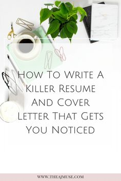 How to write a killer resume and cover letter