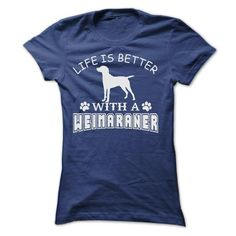 LIFE IS BETTER WITH A WEIMARANER T Shirts, Hoodies. Check price ==► https://www.sunfrog.com/Pets/LIFE-IS-BETTER-WITH-A-WEIMARANER-SHIRT-Ladies.html?41382