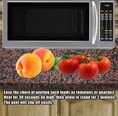 * Use your microwave to peel such foods as tomatoes and peaches. Zap for 30 seconds on high then let stand for 2 minutes. The peel will slip off easily. X