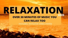 Relaxation 2020 music to relax over 30 mins exclusive videos music and visual to relax to.