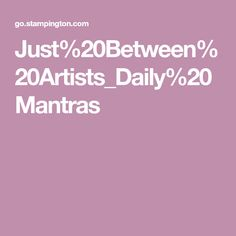 Just%20Between%20Artists_Daily%20Mantras Art Journaling, Messages, Quotes, Cards, Art Diary, Quotations, Performing Arts, Maps