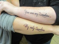 Mom and Daughter tattoos, something forever.... You are my sunshine my only sunshine