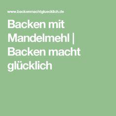 Backen mit Mandelmehl | Backen macht glücklich