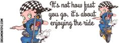 It's not how fast you go, it's about enjoying the ride MORE Betty Boop Banners & Covers  http://bettyboopcovers.blogspot.com/ And on Facebook  https://www.facebook.com/bettyboopcovers/     Biker Betty Boop riding with her pet dog Pudgy on her motorcycle #Quote #Saying #FacebookTimelineCover