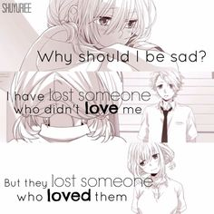 Anime Quotes it doesnt always make sense why they leave. You give them the world and in return. They give you pain.