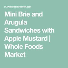 Mini Brie and Arugula Sandwiches with Apple Mustard | Whole Foods Market