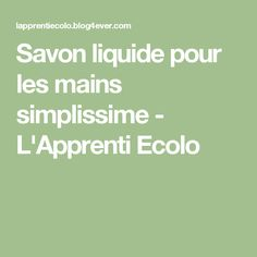 Savon liquide pour les mains simplissime - L'Apprenti Ecolo Hygiene, Health And Beauty, Math Equations, Homemade Products, Indiana, Diy, Inspiration, Homemade Dish Soap, Tips And Tricks
