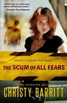 The Scum of All Fears (2013) (The fifth book in the Squeaky Clean Mysteries series) A novel by Christy Barritt