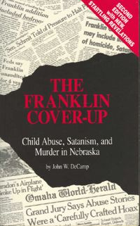 The Franklin Cover-Up  Child Abuse, Satanism, and Murder in Nebraska