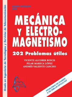 MECÁNICA Y ELECTROMAGNETISMO 202 Problemas Útiles Autores: Andrés Valiente Cancho, Pilar Mareca López y Vicente Alcober Bosch  Editorial: García Maroto Editores Edición: 1 ISBN: 9788415475477 ISBN ebook: 9788415475507 Páginas: 704 Grado: en Ingeniería de Tecnologías y Servicios de Telecomunicación Área: Ciencias y Salud Sección: Física  http://www.ingebook.com/ib/NPcd/IB_BooksVis?cod_primaria=1000187&codigo_libro=1071