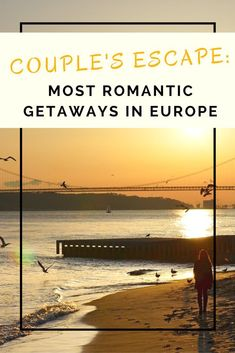 The most romantic vacations in Europe.