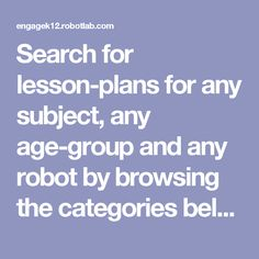Search for lesson-plans for any subject, any age-group and any robot by browsing the categories below